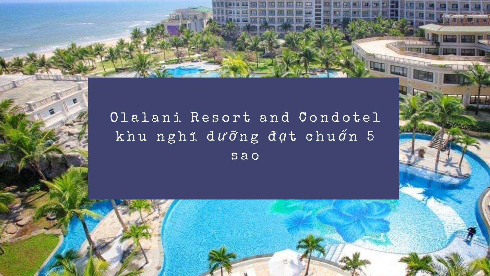 Olalani Resort and Condotel khu nghỉ dưỡng đạt chuẩn 5 sao